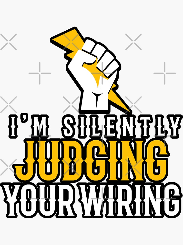 I'm Silently Judging Your Wiring by TeesYouWant