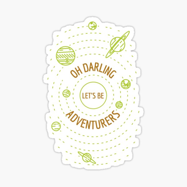 Oh Darling, Let's Be Adventurers Sticker