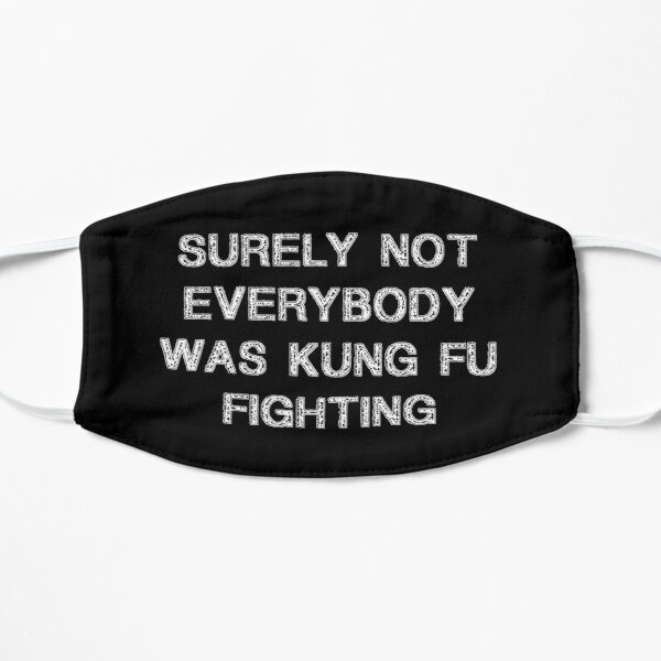 Best Seller Surely Not Everybody Was Kung fu Fighting Merchandise Flat Mask