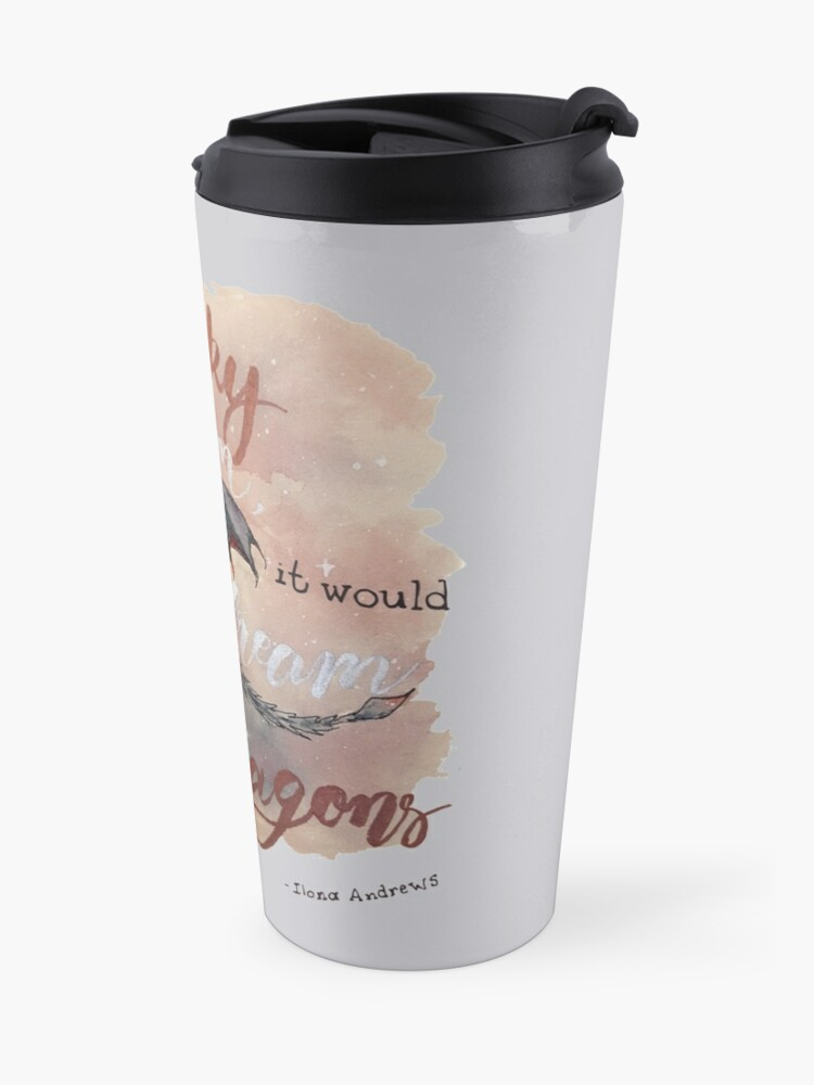 Alternate view of If the sky could dream, it would dream of dragons. by Ilona Andrews Travel Mug