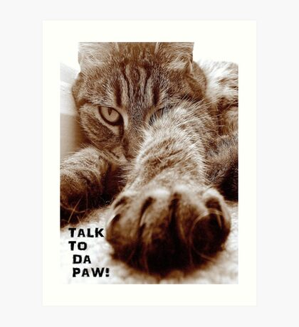 Talk to da Paw!! Art Print