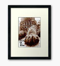 Talk to da Paw!! Framed Print
