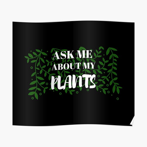 Ask Me About My Plants Poster