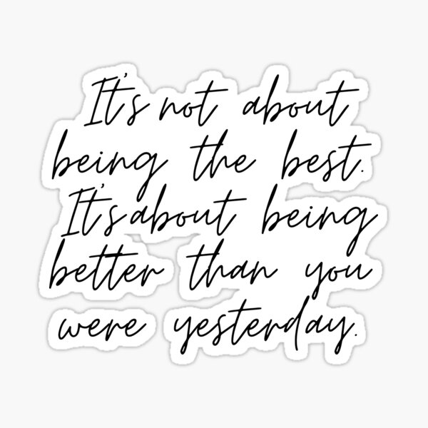 It's not about being the best - Inspirational quote Sticker
