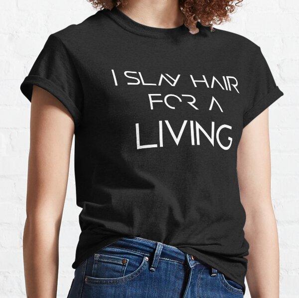 Mato el pelo para ganarme la vida Camiseta clásica