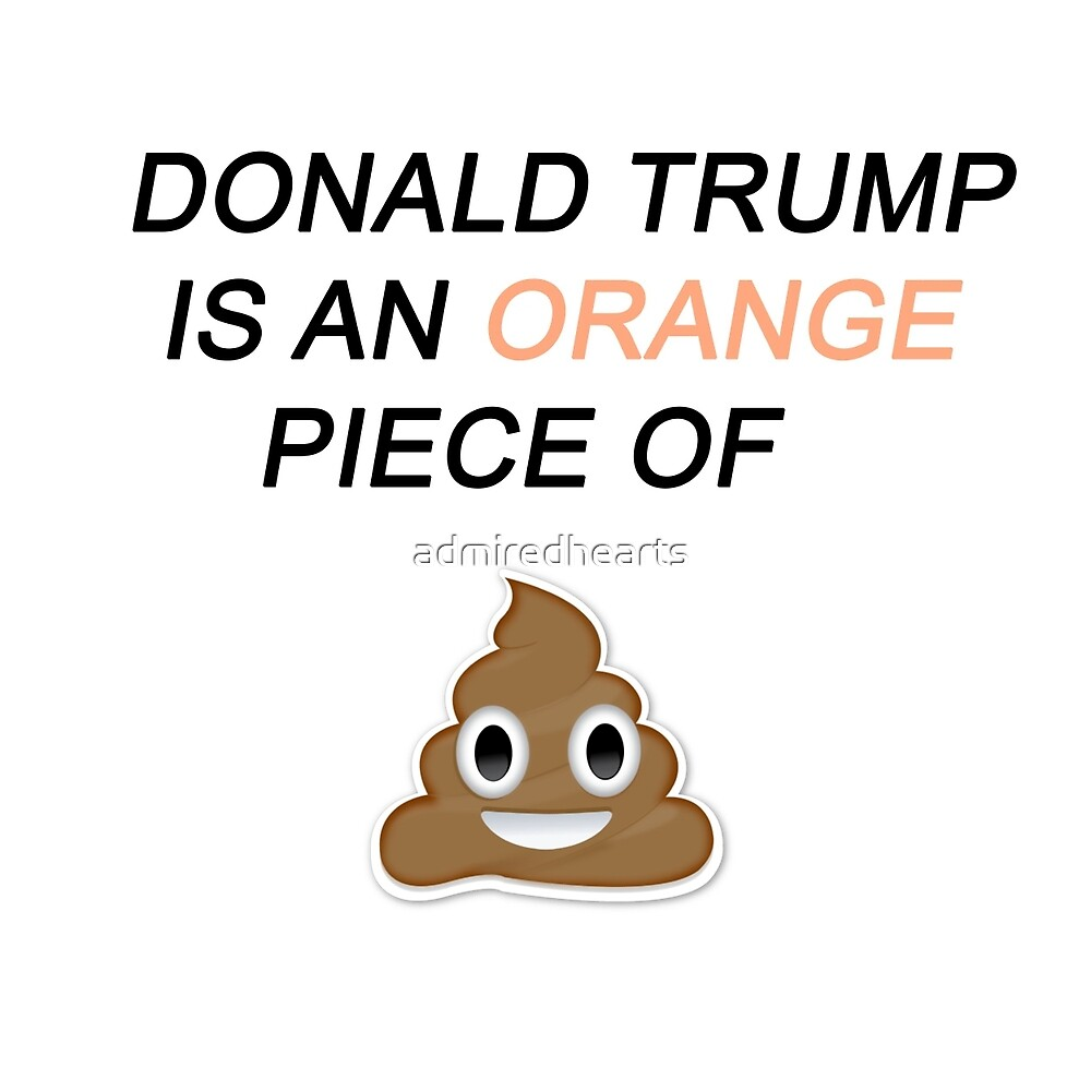 Donald Trump is Poo! by admiredhearts