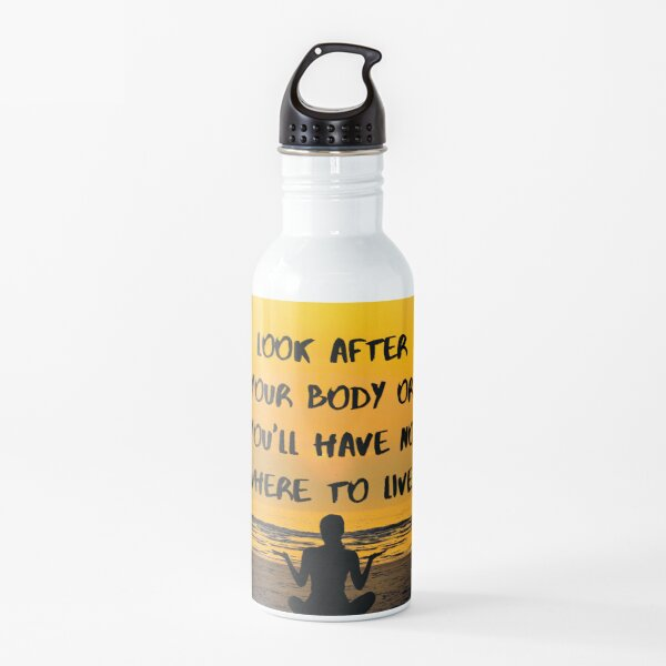 Look after your body or you will have nowhere to live Water Bottle