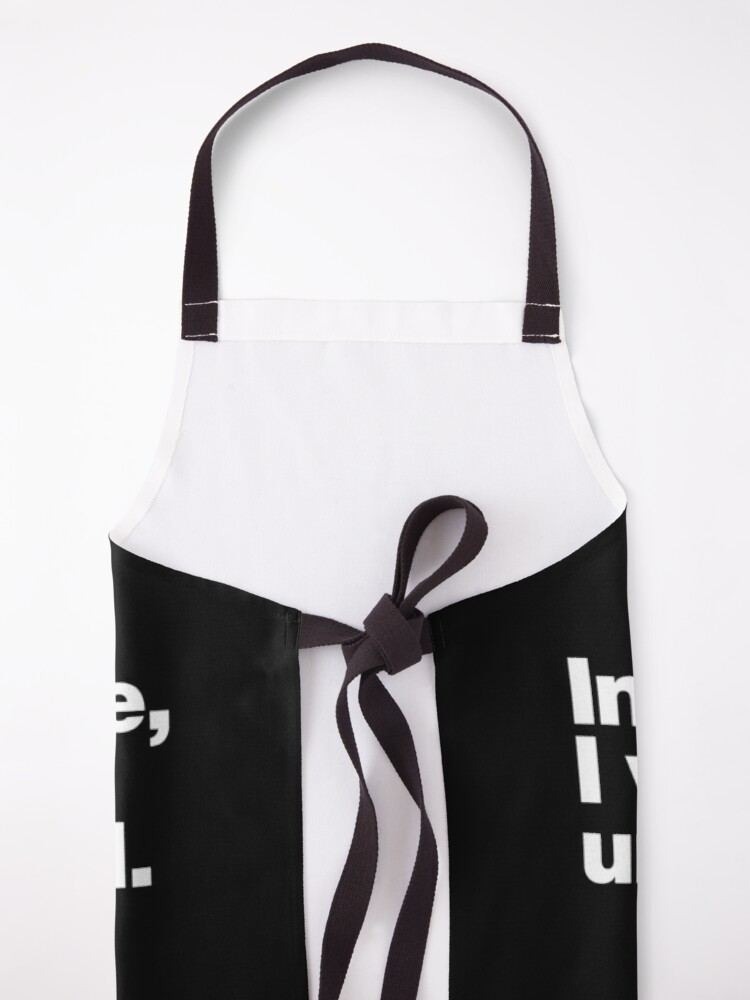 Alternate view of In my defense, I was left unsupervised. Apron