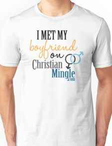 I Met My Boyfriend on ChristianMingle.com Unisex T-Shirt