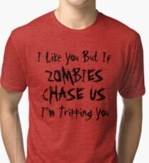 If Zombies Chase Us I'm Tripping You Tri-blend T-Shirt