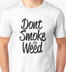 Don't Smoke (shit) Weed T-Shirt