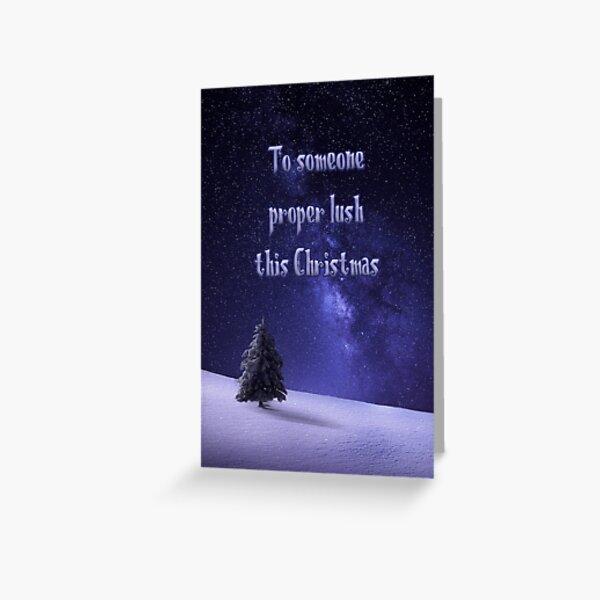 To someone proper lush this Christmas Greeting Card