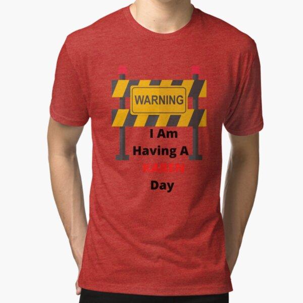 Warning, I Am Having A KAREN Day Tri-blend T-Shirt