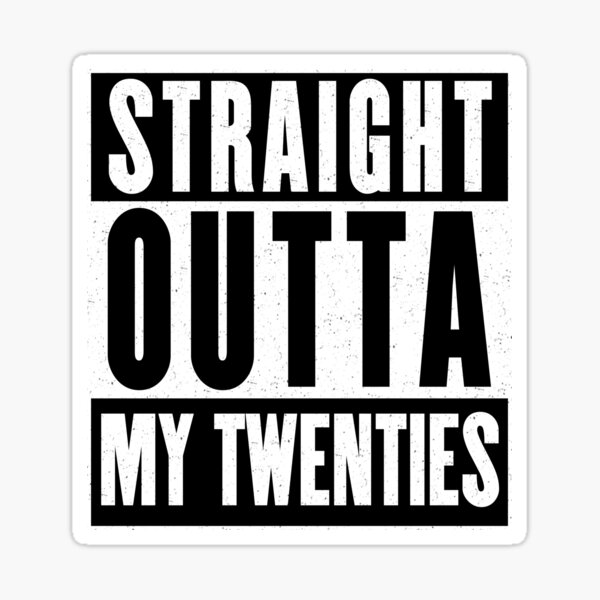Straight Outta My Twenties. Funny Rap Meme for Thirty-year-olds Birthdays. Sticker