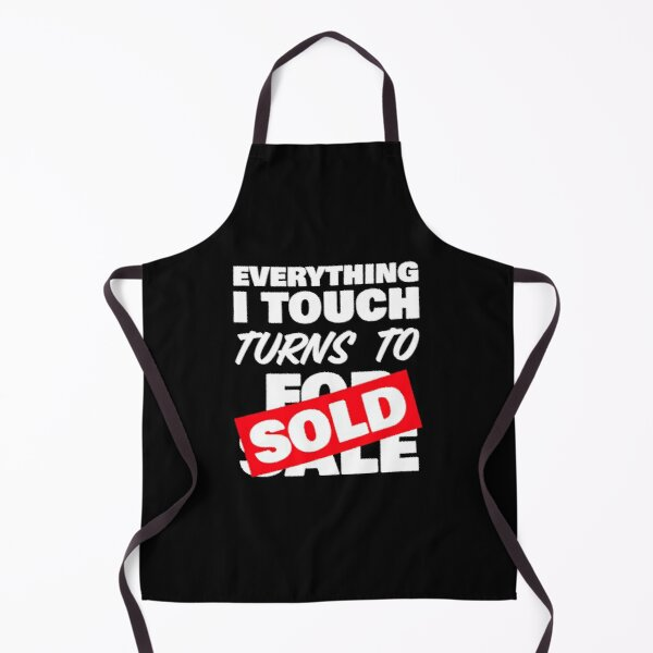Everything I Touch Turns To Sold Apron