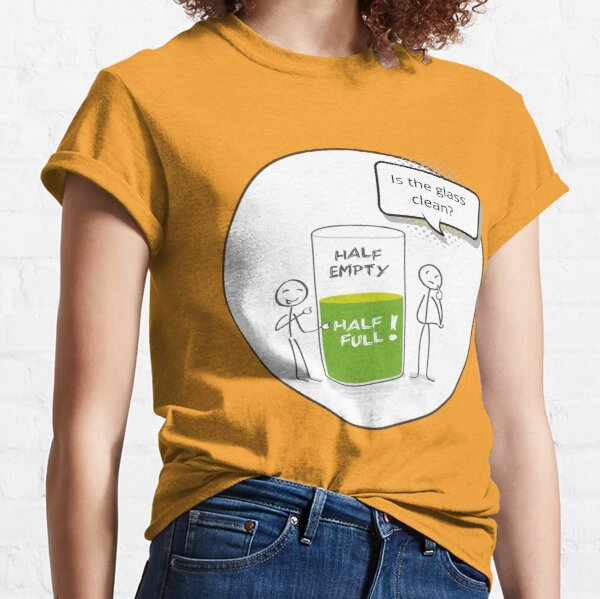 Glass Half Empty or Half Full Housekeeping Reality Check  Classic T-Shirt