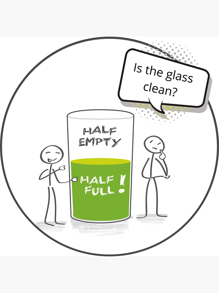 Glass Half Empty or Half Full Housekeeping Reality Check  by SavvyCleaner