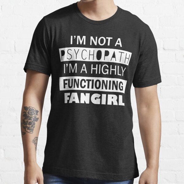 I'm a Highly Functioning Fangirl Essential T-Shirt