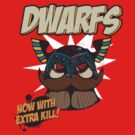 Dwarfs - Now With Extra Kill by GroatsworthTees