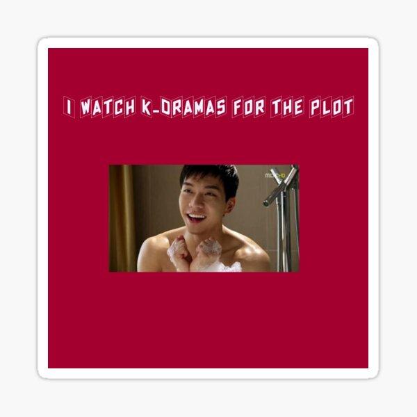 I Watch K-Dramas For The Plot Sticker