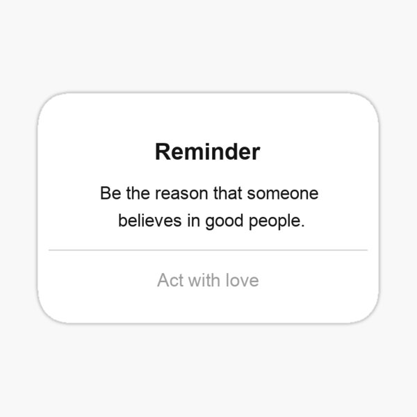 Cute iPhone Reminder Sticker | Be the reason that someone believes in good people. Sticker
