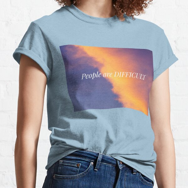 People Are Difficult Classic T-Shirt