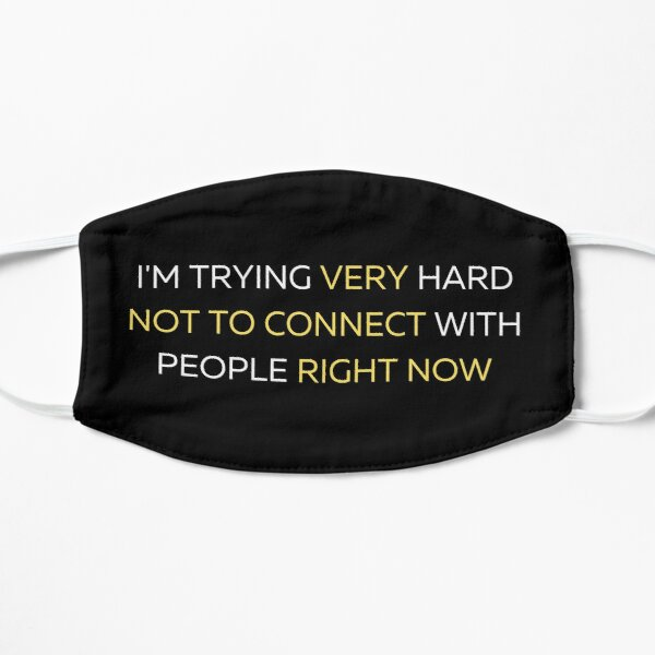 """I'm Trying Very Hard Not To Connect With People Right Now"" Schitts Creek Quote Print Flat Mask"