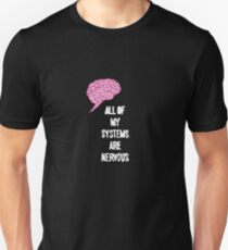 All Of My Systems Are Nervous Unisex T-Shirt