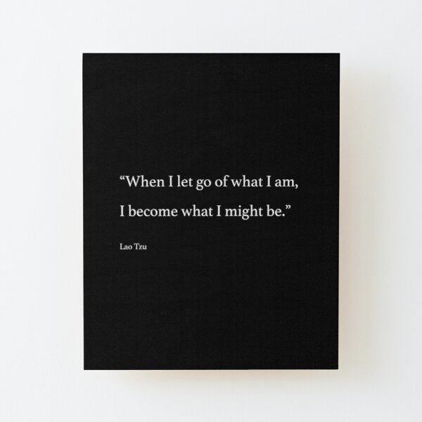 When I let go of what I am, I become what I might be. Wood Mounted Print