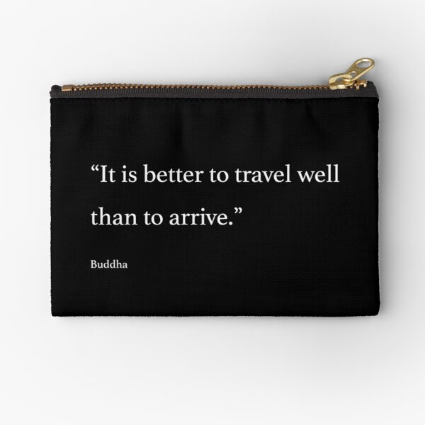 It is better to travel well than to arrive. Zipper Pouch