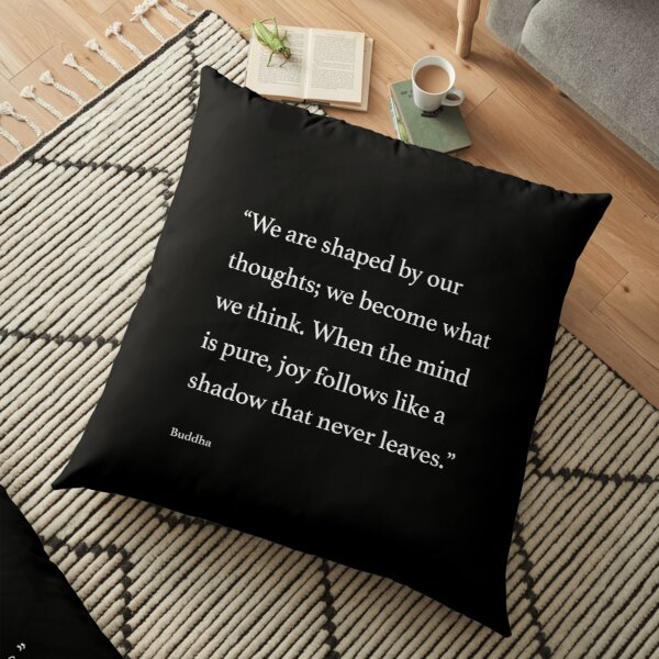 We are shaped by our thoughts; we become what we think. Floor Pillow