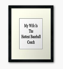 My Wife Is The Hottest Baseball Coach Framed Print