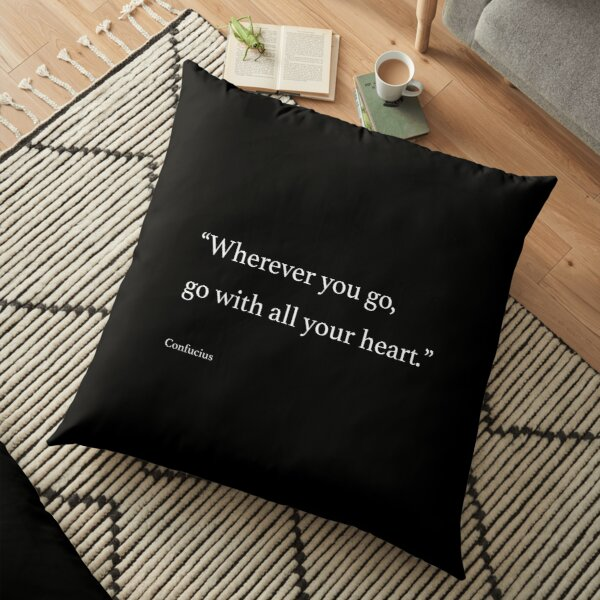 Wherever you go, go with all your heart. Floor Pillow