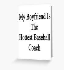 My Boyfriend Is The Hottest Baseball Coach  Greeting Card