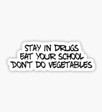 Stay in drugs, eat your school, don't do vegetables Sticker