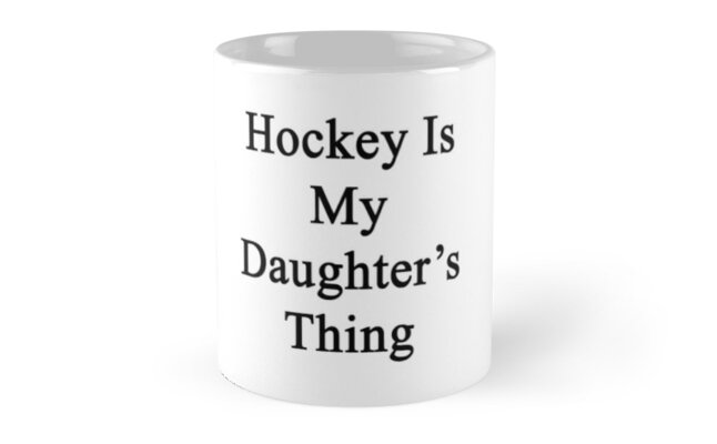 Hockey Is My Daughter's Thing  by supernova23