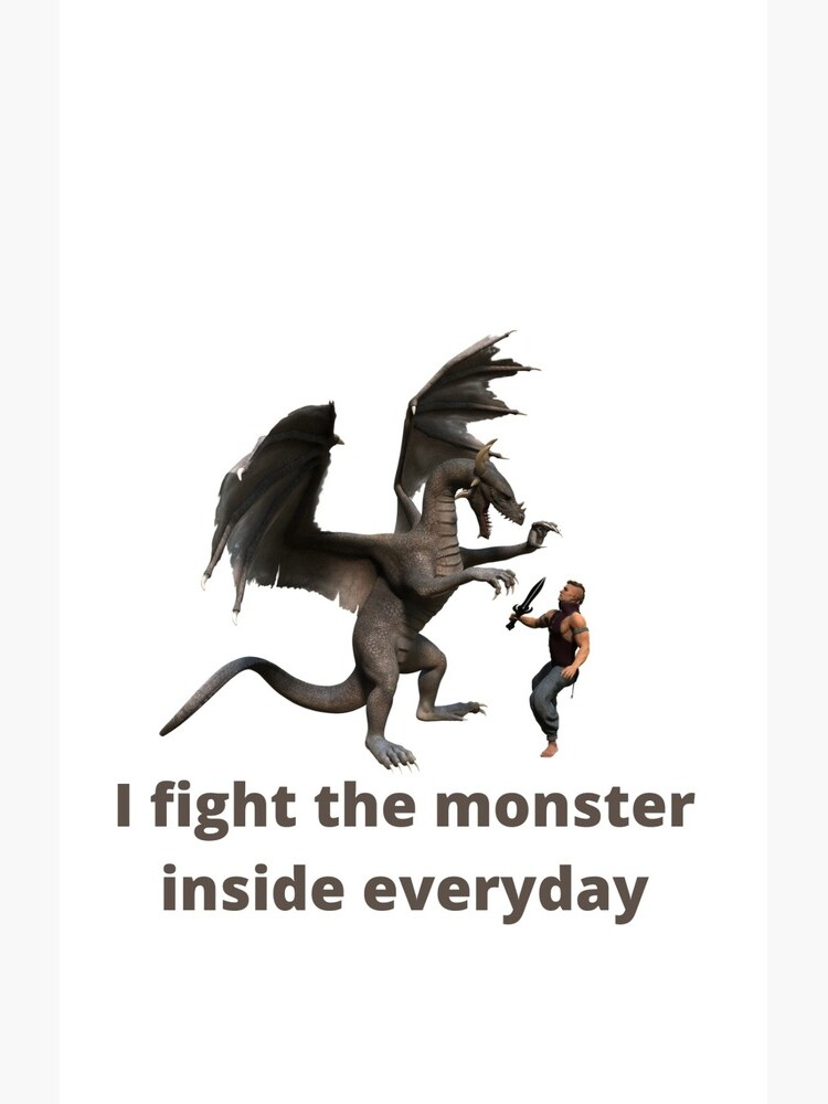 I fight the monster inside everyday by ykdesigns