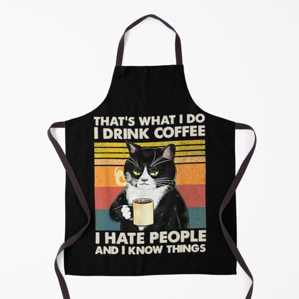 That's What I Do I Drink Coffee I Hate People And I Know Things Cat Lover Gifts Apron