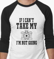 If i can't take my camera i'm not going Men's Baseball ¾ T-Shirt