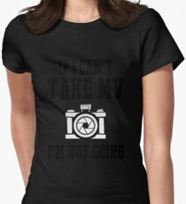 If i can't take my camera i'm not going Womens Fitted T-Shirt