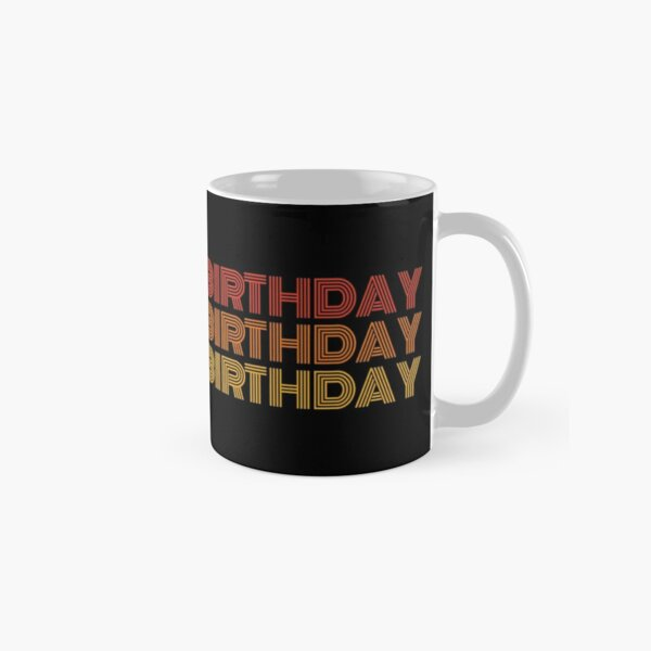 BIRTHDAY BIRTHDAY BIRTHDAY gift Classic Mug