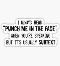 "I Always Hear ""Punch Me in the Face"" Sticker"