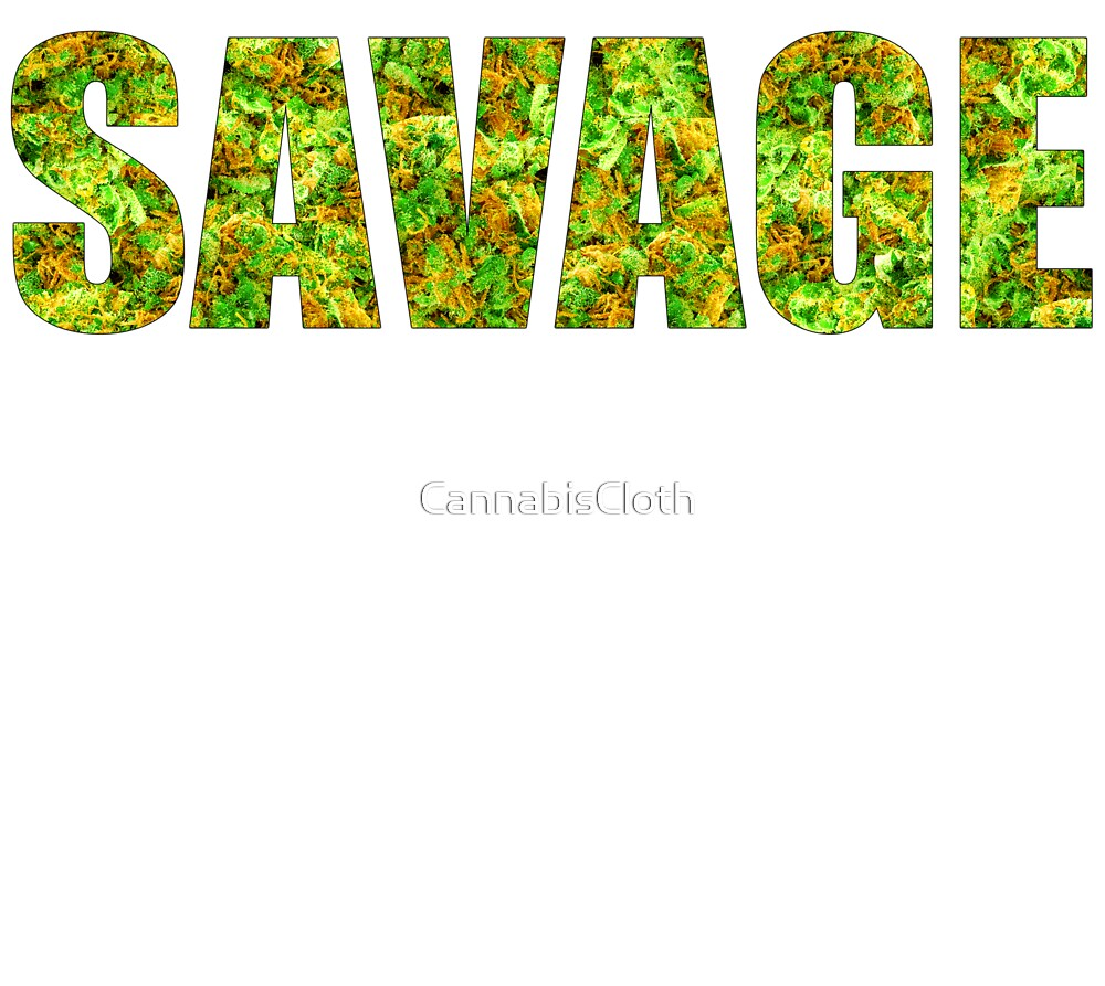 SAVAGE (KUSH Texture) by CannabisCloth