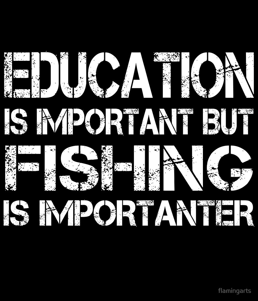 EDUCATION IS IMPORTANT BUT FISHING IS IMPORTANTER by flamingarts
