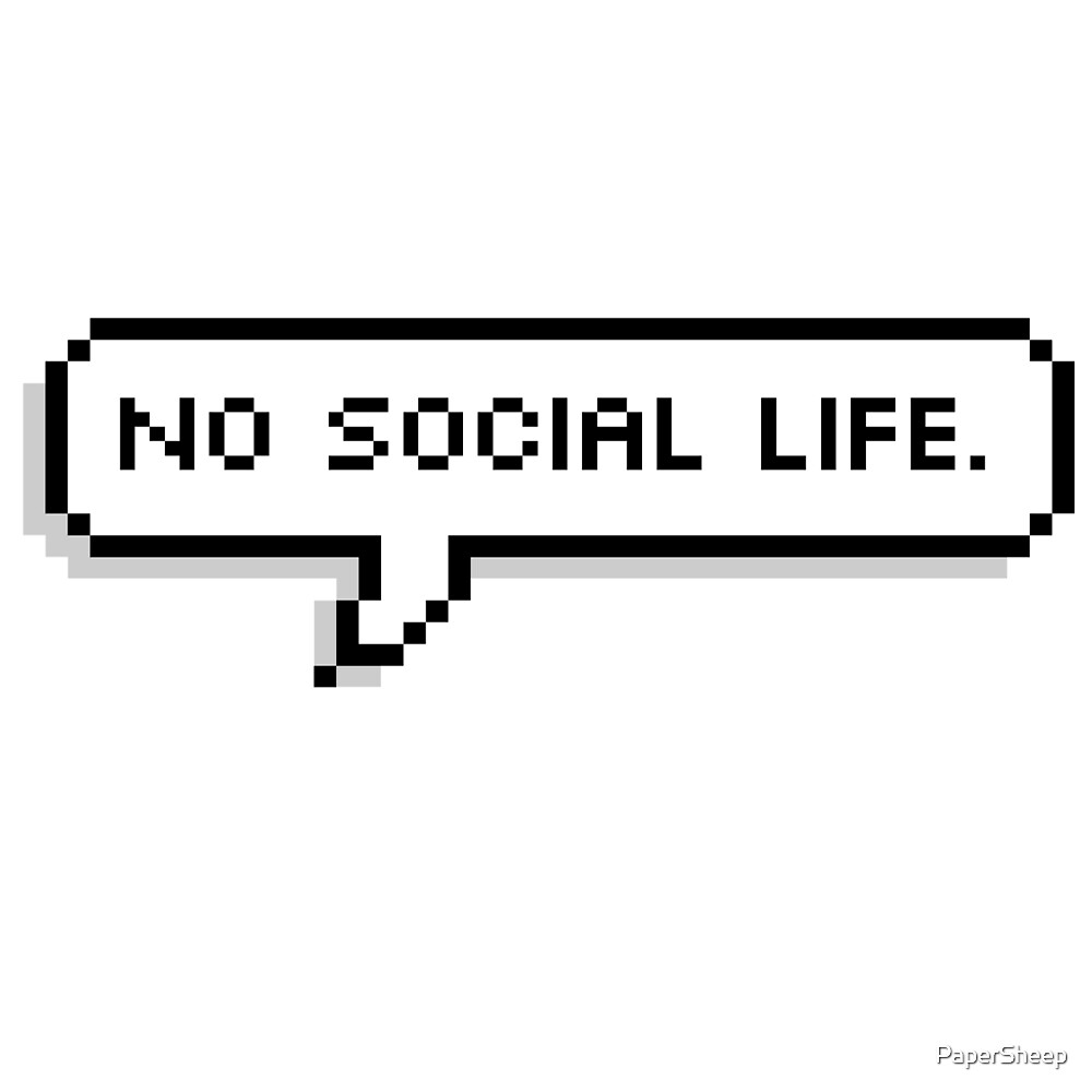No Social Life - Speech Bubble by PaperSheep