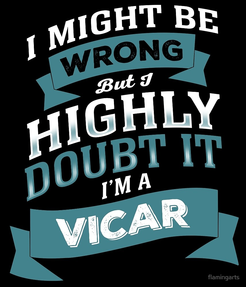 I MIGHT BE WRONG BUT I HIGHLY DOUBT IT I'M A VICAR by flamingarts