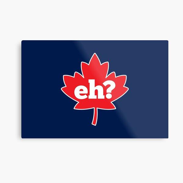Eh? Canada Metal Print