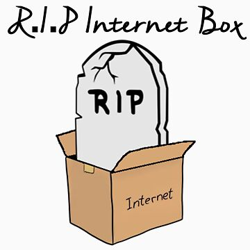 R.I.P Internet Box by MockingGoat