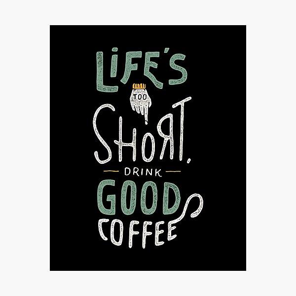 Drink Good Coffee Photographic Print