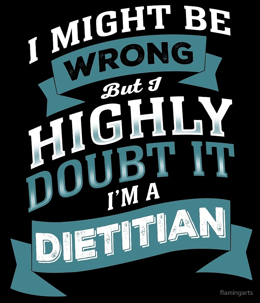 I MIGHT BE WRONG BUT I HIGHLY DOUBT IT I'M A DIETITIAN by flamingarts